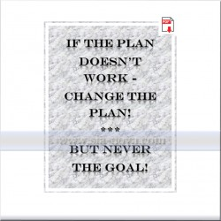 If the plan doesn't work - change the plan ! But never the goal !