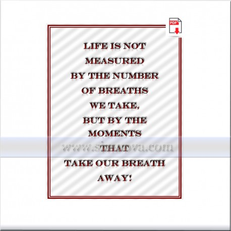 Life is not measured by the number of breaths we take, but by the moments that take our breath away!