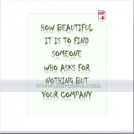 How beautiful it is to find someone who asks for nothing but your company